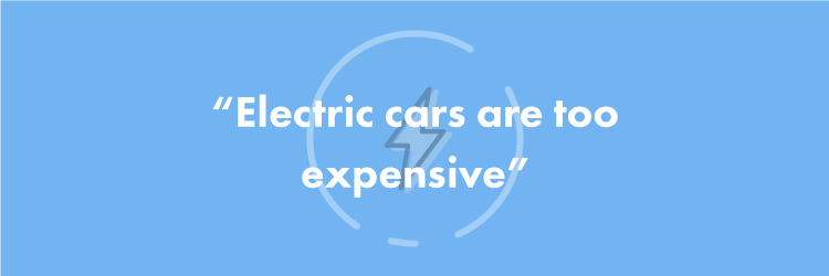"""Electric cars are too expensive, I'd never be able to afford one!"""
