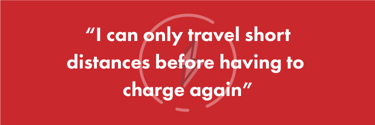 """I can only travel short distances before having to charge again!"""