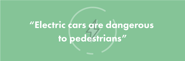 """Electric cars are dangerous to pedestrians"""