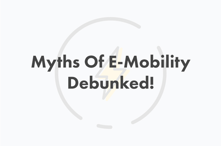 Myths Of E-Mobility Debunked!
