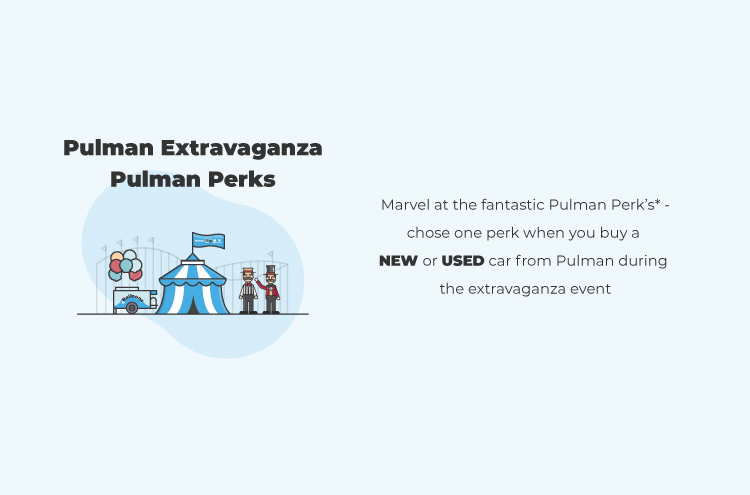Purchase your new or used car during the Pulman Extravaganza Event and choose a Pulman Perk!