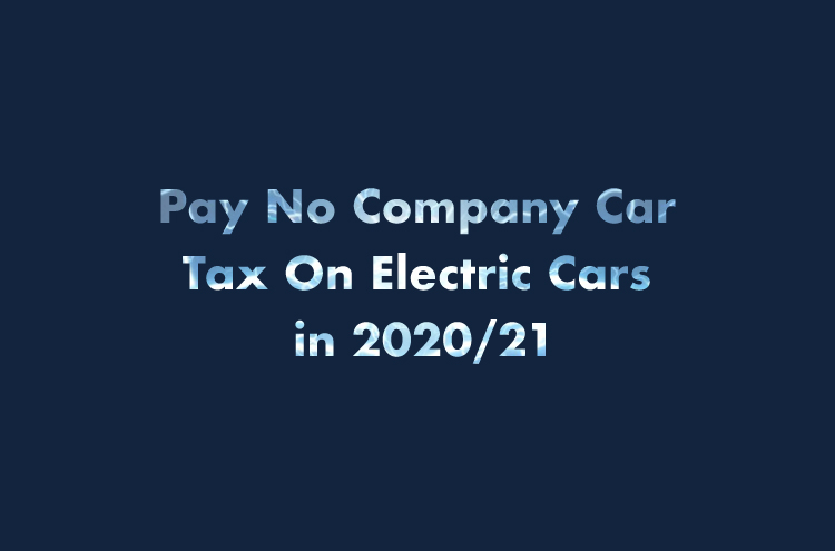 Pay No Company Car Tax On Electric Cars in 2020/21